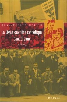 La Ligue ouvrière catholique canadienne, 1938-1954, paru chéez Boréal en 1996 (source: http://www.editionsboreal.qc.ca/catalogue/livres/ligue-ouvriere-catholique-canadienne-1938-1954-676.html)